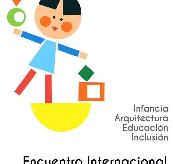 Participamos en el Encuentro Internacional: Infancia, Arquitectura, Educación e Inclusión